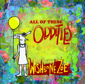 """""""All of These Oddities,"""" by Wishbone Zoë; 2014"""