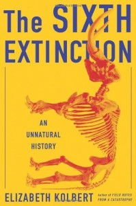 The Sixth Extinction: An Unnatural History, by Elizabeth Kolbert